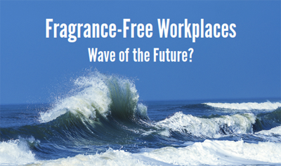 Fragrance-Free Workplaces: Wave of the Future?